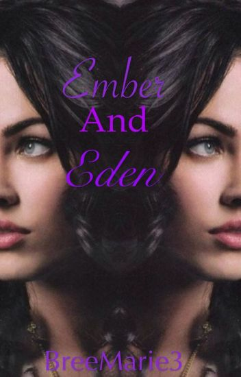 Ember and Eden