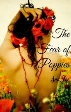 The Fear of Poppies by a_child_of_fairyland