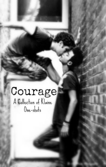 Courage - A Collection of Klaine One-shots