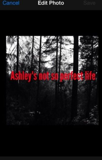 Ashley's not so perfect life