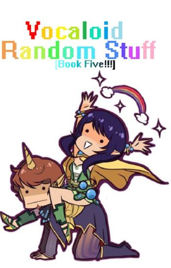 Vocaloid Random Stuff [Book Five!!!]