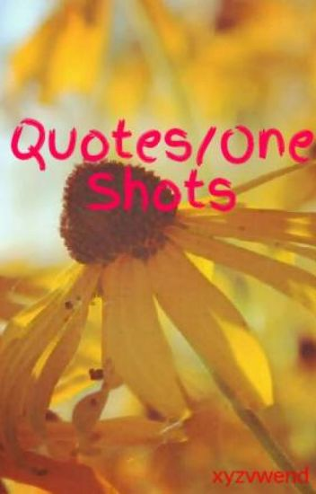 Quotes/One Shots