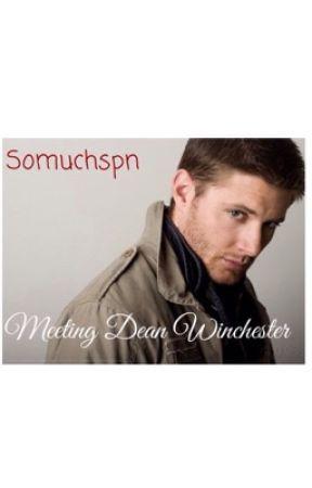 Meeting Dean Winchester { Supernatural Fanfiction} by somuchspn
