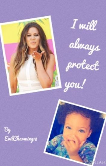 I'll Always Protect You! (A Khloé Kardashian Story)