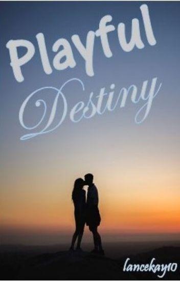 Playful Destiny