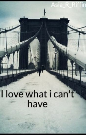I love what i can't have
