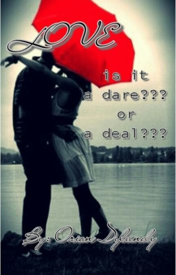 LOVE???? is it a DARE???? or a DEAL????? (ongoing)