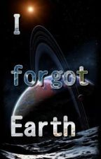 I forgot Earth [Explorer's Universe][Editing in Progress] by TheLocalGuerilla