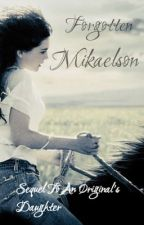 Forgotten Mikaelson (Sequel to An Original's Daughter) by pennyana