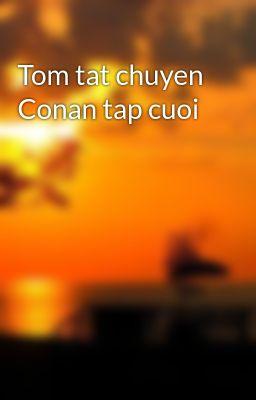 Tom tat chuyen Conan tap cuoi