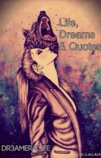 Life, Dreams & Quotes by Dr3amer4life