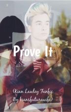 Prove It (A Kian Lawley Fanfiction) by kiansfuturewife