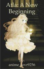 Atla: A new beginning by anime_lovr9256