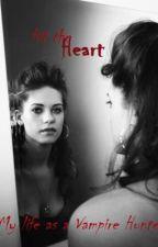 Hit the Heart. (My life as a Vampire Hunter) by RiekaX