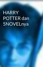 HARRY POTTER dan 5NOVELnya by wahjoexe