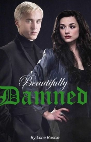 Beautifully Damned (A Draco Malfoy Fanfic)