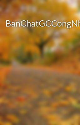 BanChatGCCongNhan