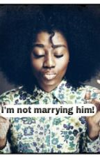 I'm not marrying him! (Interracial) by Sarah_lollipops