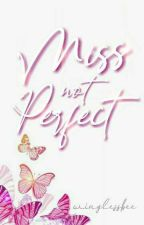 MISS NOT PERFECT by winglessbee