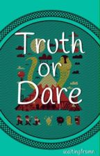 Truth or Dare by frxzkx