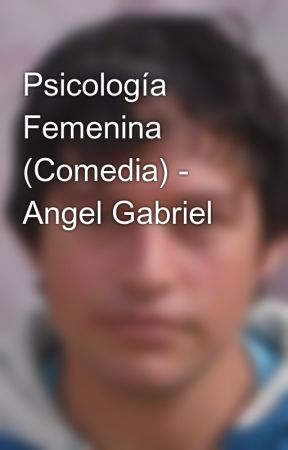 Psicología Femenina (Comedia) - Angel Gabriel by angelin88