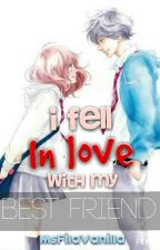 I Fell Inlove With My Best Friend (Anime Romance) by MsFilaVanilla