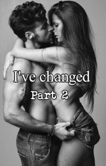 I've changed . Part 2