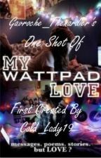 My Wattpad Love One-Shot by anyoneloseafez