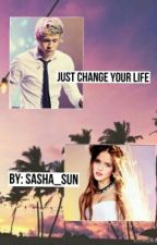 Just Change Your Life (N.H.) (РЕДАКТИРУЕТСЯ) by Sasha_Sun