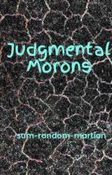 Judgmental Morons by sum-random-martian