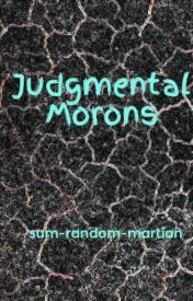 Judgmental Morons by sum-random-martian