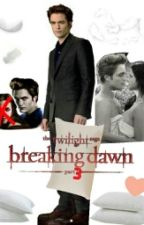 The Twilight Saga Breaking Dawn Part 3 by TwiHardGirlUK