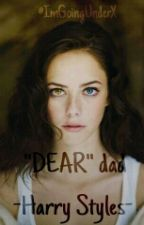 """""""DEAR"""" dad...  Harry Styles  by ImGoingUnderX"""