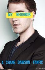 My Neighbor (A Shane Dawson Fan Fic) by ashedpotatoes