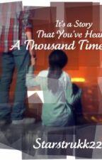 It's A Story That You've Heard A Thousand Times. by Starstrukk22