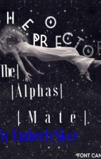 The protector is the Alphas mate by EmberlySkye