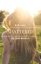 Shattered (Lily Lake Series #1) by r-m-lynn