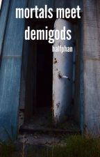 Mortals meet Demigods ( Percy Jackson Fanfiction ) by halfphan