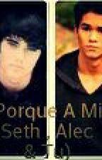 Porque A Mi (Seth , Alec & Tu) by patriciajulca