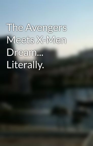 The Avengers Meets X-Men Dream... Literally. by CatWoman13