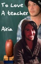 To love a teacher.. Hollywood undead Au by AiriaMurillo