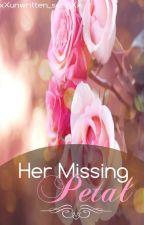 Her Missing Petal (HIATUS) by xXunwritten_songXx