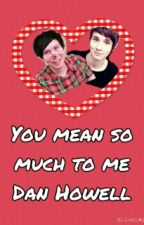 You mean so much to me Dan Howell by phanislife22