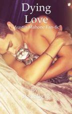Dying Love {Austin Mahone fan fiction} by pkseelig12