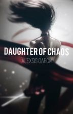 Daughter of Chaos by Alexsis-Garcia