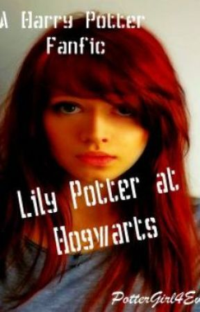 Lily Potter at Hogwarts-Harry Potter Fanfiction by PotterGirl4Eva