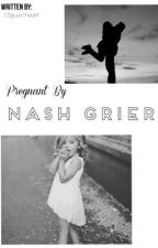 Pregnant By Nash Grier by 12guys1heart