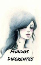 Mundos Diferentes. by xogenesisxo
