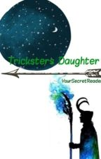 Tricksters Daughter (Percy Jackson Fanfic) by YourSecretReader