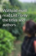 Wattpad must read List - only the titles and authors by crossword